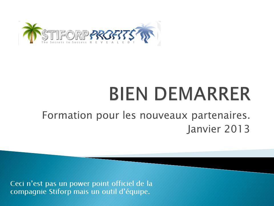 Formation pour les nouveaux partenaires. Janvier 2013 Ceci nest pas un power point officiel de la compagnie Stiforp mais un outil déquipe.