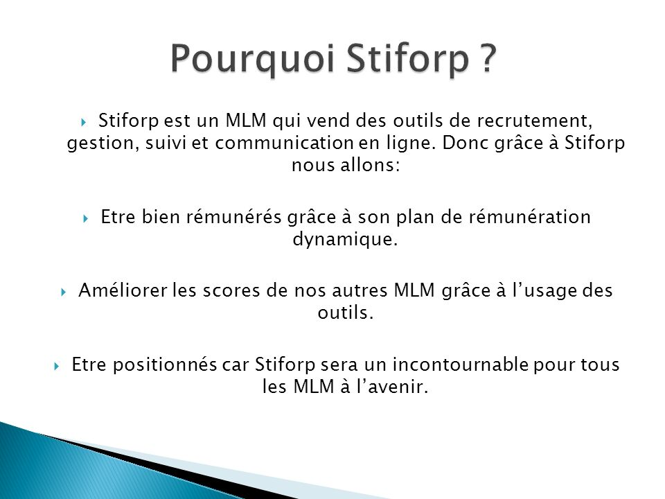 Stiforp est un MLM qui vend des outils de recrutement, gestion, suivi et communication en ligne. Donc grâce à Stiforp nous allons: Etre bien rémunérés