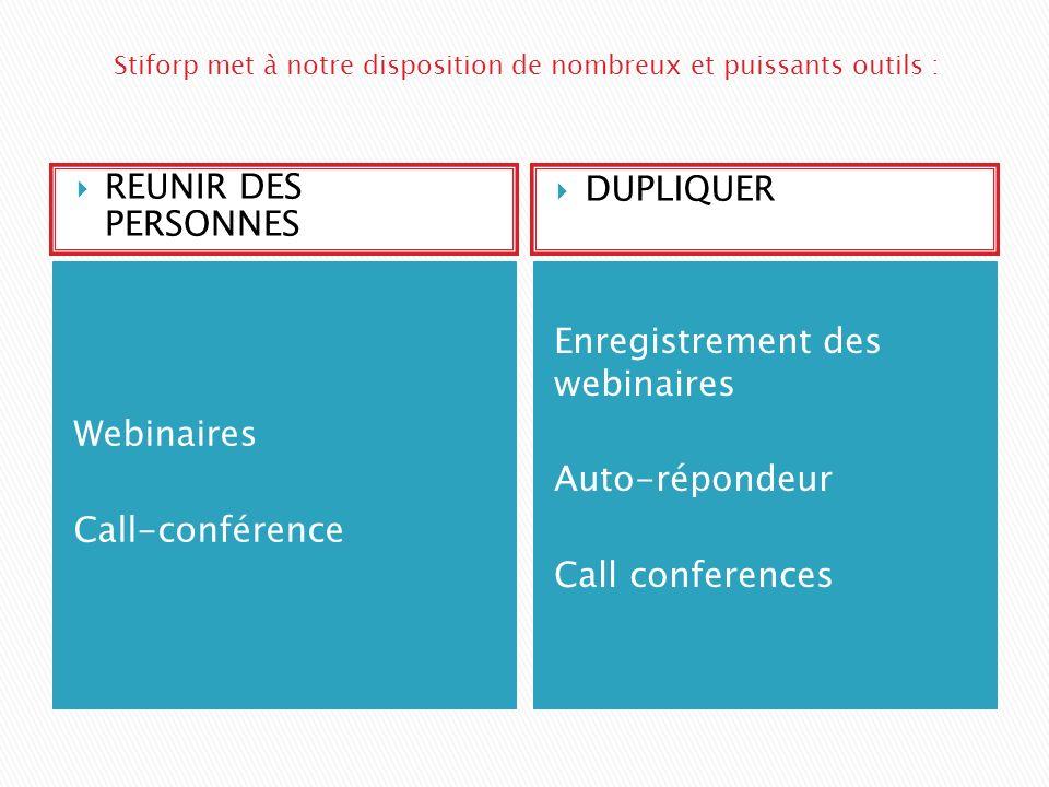 Webinaires Call-conférence Enregistrement des webinaires Auto-répondeur Call conferences REUNIR DES PERSONNES DUPLIQUER Stiforp met à notre disposition de nombreux et puissants outils :