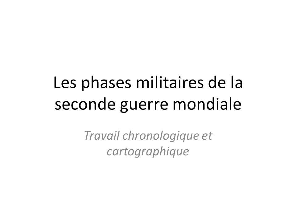 Les phases militaires de la seconde guerre mondiale Travail chronologique et cartographique