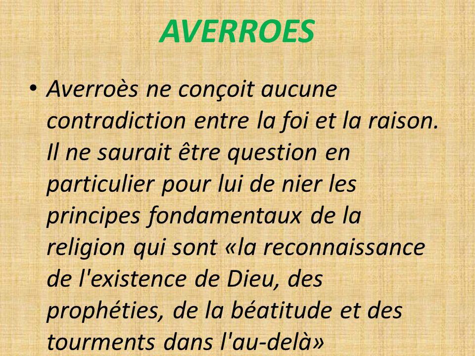 AVERROES Averroès ne conçoit aucune contradiction entre la foi et la raison.
