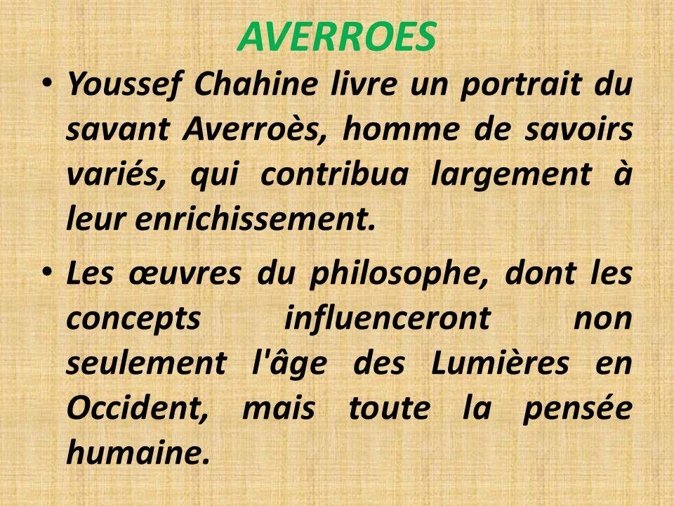 AVERROES Youssef Chahine livre un portrait du savant Averroès, homme de savoirs variés, qui contribua largement à leur enrichissement.