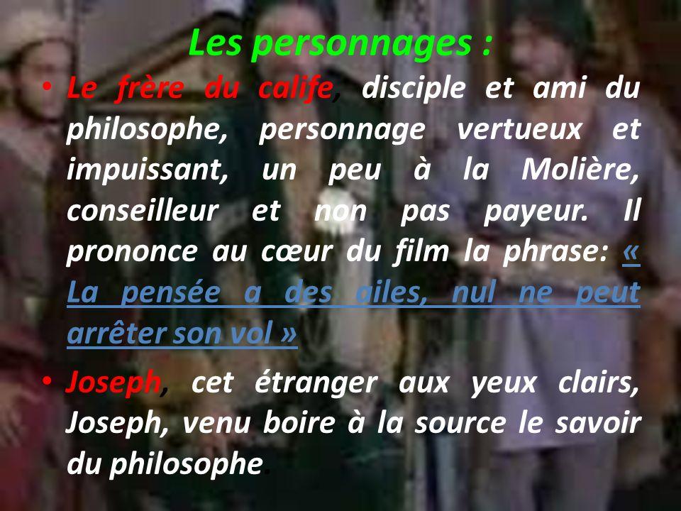 Les personnages : Le frère du calife, disciple et ami du philosophe, personnage vertueux et impuissant, un peu à la Molière, conseilleur et non pas payeur.