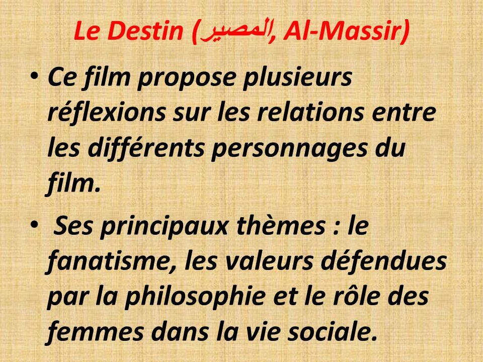 Le Destin ( المصير, Al-Massir) Ce film propose plusieurs réflexions sur les relations entre les différents personnages du film.