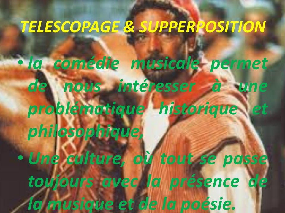 TELESCOPAGE & SUPPERPOSITION la comédie musicale permet de nous intéresser à une problématique historique et philosophique, Une culture, où tout se passe toujours avec la présence de la musique et de la poésie.