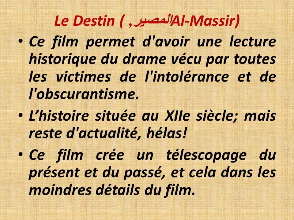 Le Destin ( المصير, Al-Massir) Ce film enseigne lhistoire à des populations illettrées, pour qui, à la limite, un bon livre est un livre brûlé.