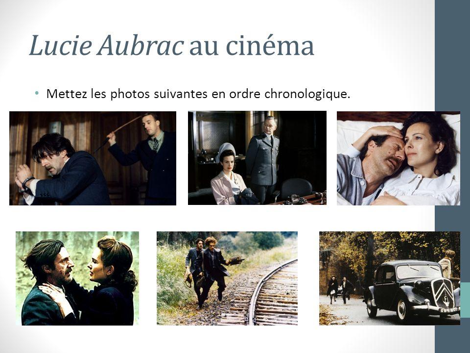 Lucie Aubrac au cinéma Mettez les photos suivantes en ordre chronologique.