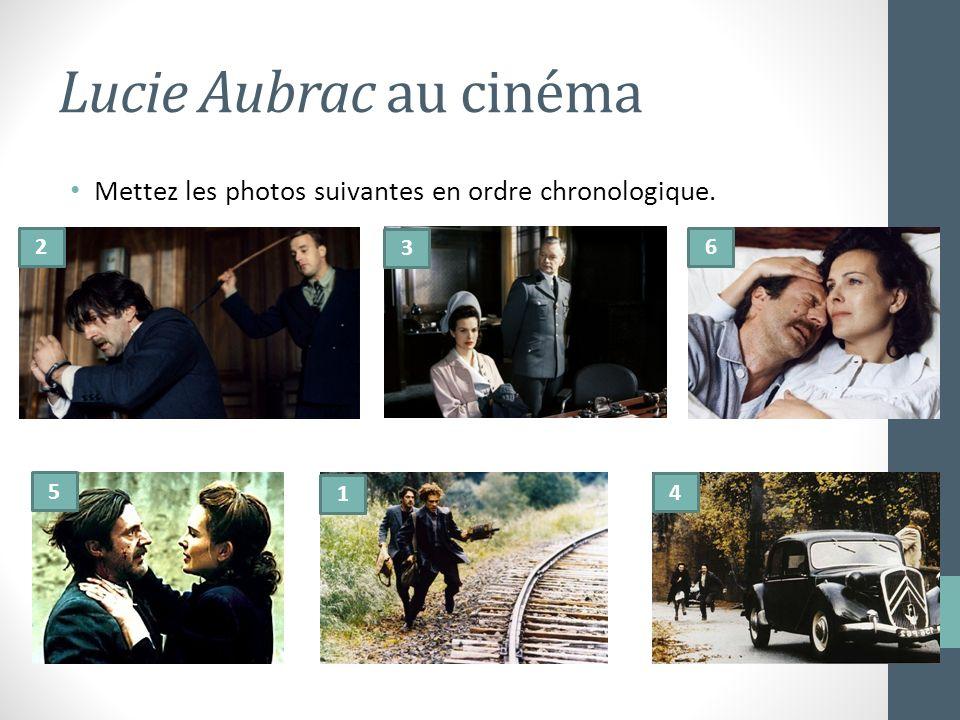 Lucie Aubrac au cinéma Mettez les photos suivantes en ordre chronologique. 1 2 3 4 5 6
