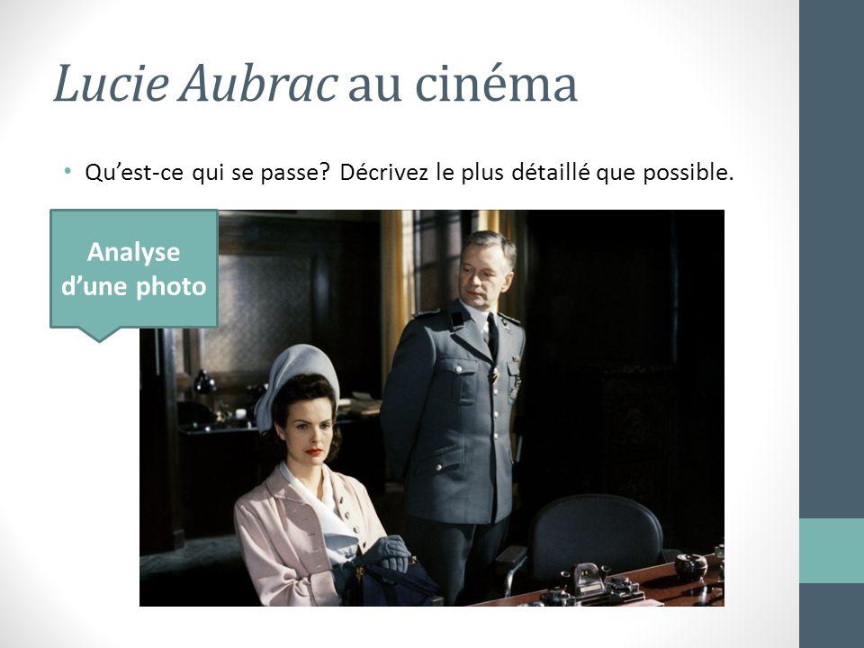 Lucie Aubrac au cinéma Quest-ce qui se passe? Décrivez le plus détaillé que possible. Analyse dune photo