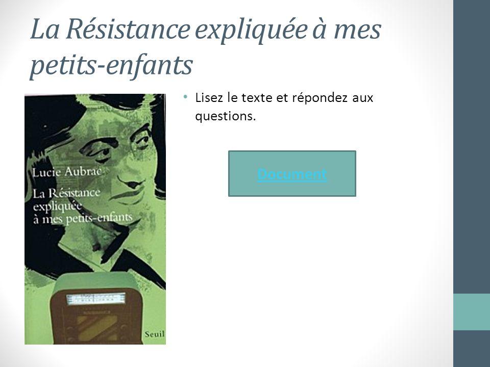 La Résistance expliquée à mes petits-enfants Lisez le texte et répondez aux questions. Document