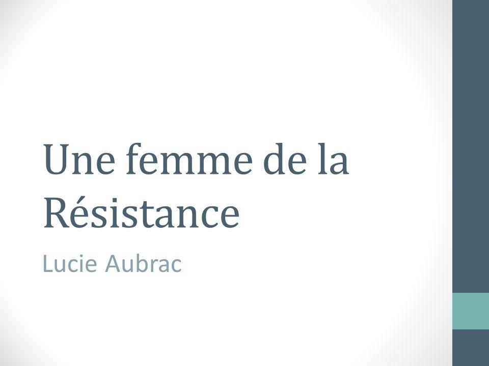 Une femme de la Résistance Lucie Aubrac