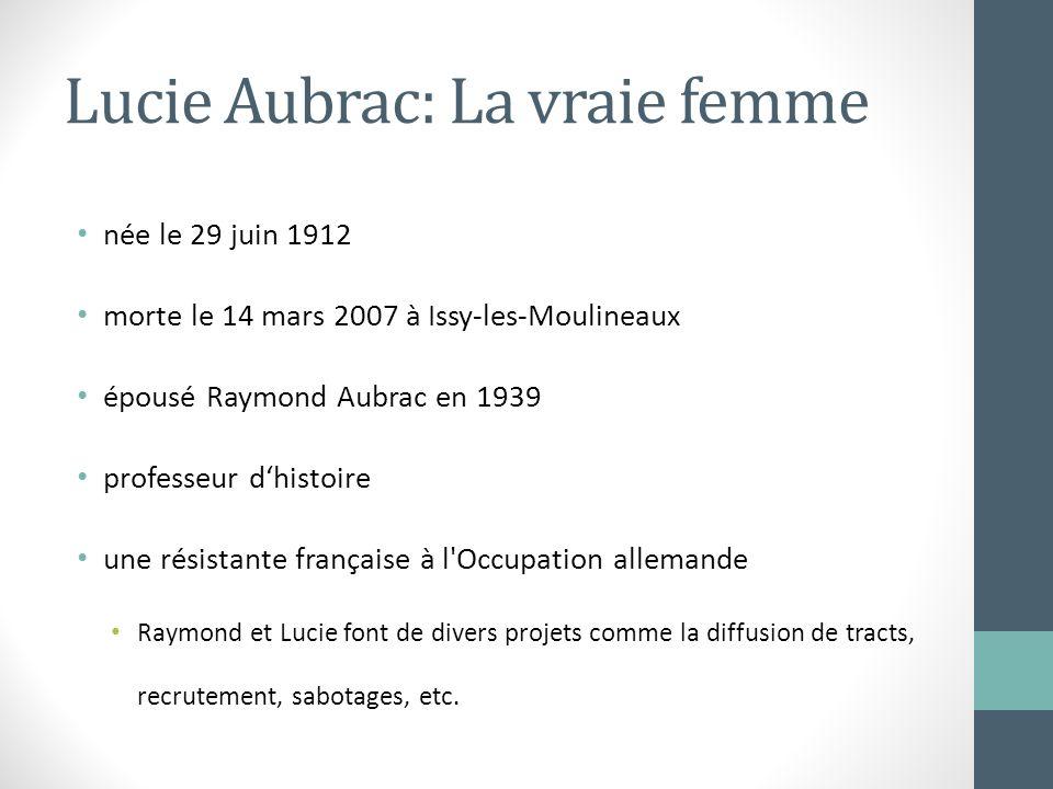 Lucie Aubrac: La vraie femme née le 29 juin 1912 morte le 14 mars 2007 à Issy-les-Moulineaux épousé Raymond Aubrac en 1939 professeur dhistoire une ré