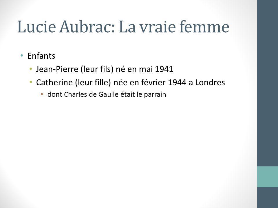 Lucie Aubrac: La vraie femme Enfants Jean-Pierre (leur fils) né en mai 1941 Catherine (leur fille) née en février 1944 a Londres dont Charles de Gaull
