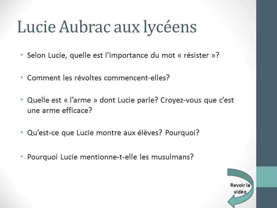 Lucie Aubrac aux lycéens Selon Lucie, quelle est Iimportance du mot « résister »? Comment les révoltes commencent-elles? Quelle est « larme » dont Luc