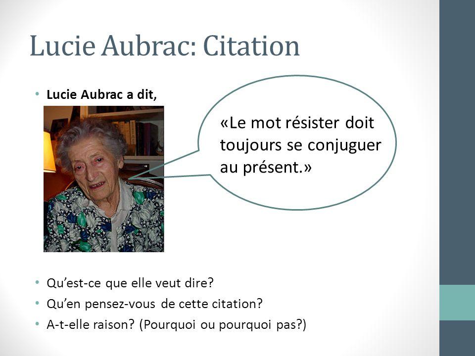 Lucie Aubrac: Citation Lucie Aubrac a dit, Quest-ce que elle veut dire? Quen pensez-vous de cette citation? A-t-elle raison? (Pourquoi ou pourquoi pas