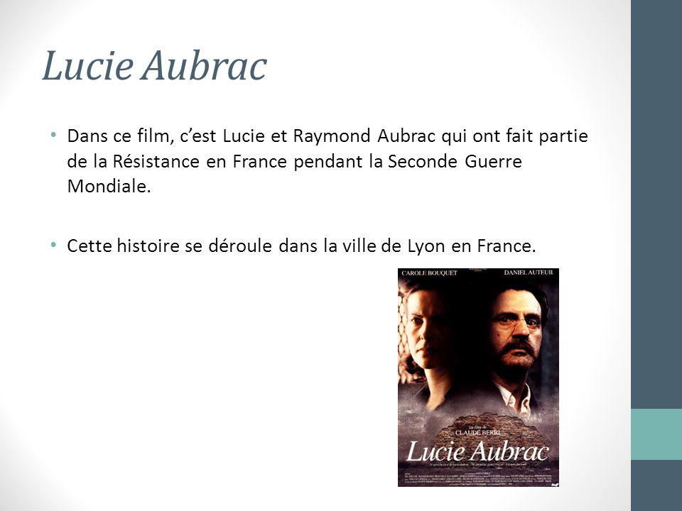 Lucie Aubrac Dans ce film, cest Lucie et Raymond Aubrac qui ont fait partie de la Résistance en France pendant la Seconde Guerre Mondiale. Cette histo
