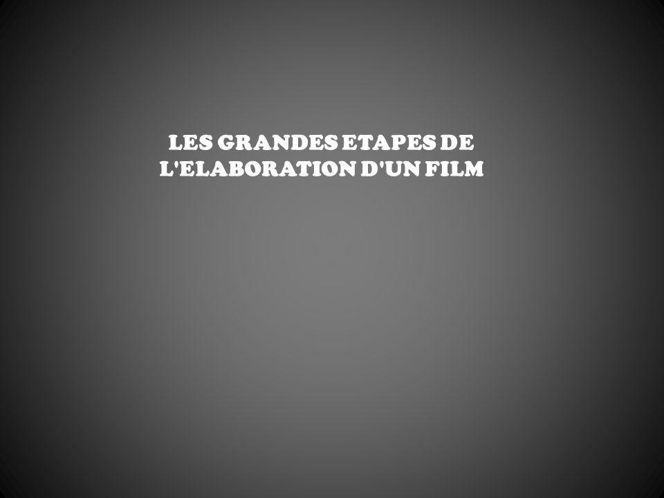 LES GRANDES ETAPES DE L'ELABORATION D'UN FILM