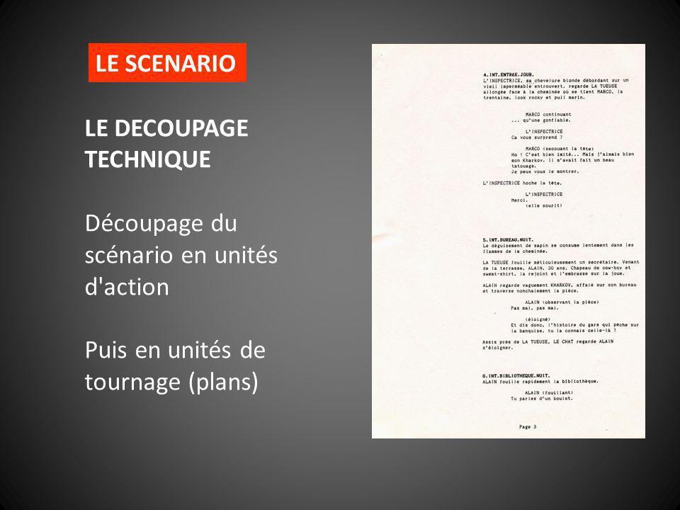 LE DECOUPAGE TECHNIQUE Découpage du scénario en unités d'action Puis en unités de tournage (plans) LE SCENARIO