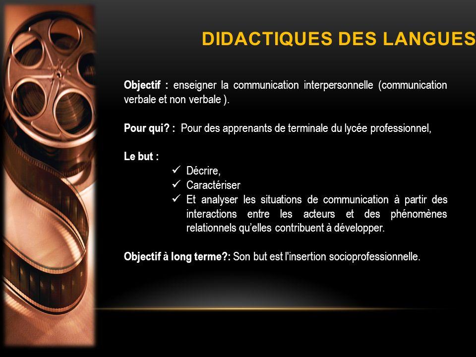 DIDACTIQUES DES LANGUES Objectif : enseigner la communication interpersonnelle (communication verbale et non verbale ). Pour qui? : Pour des apprenant