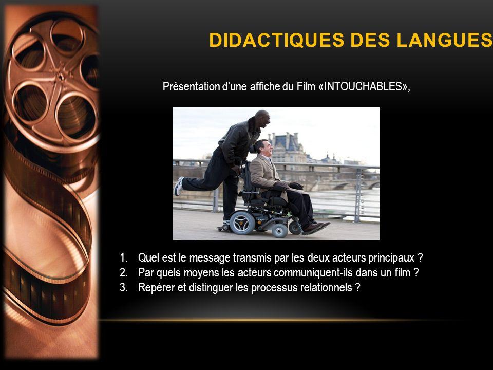 DIDACTIQUES DES LANGUES Présentation dune affiche du Film «INTOUCHABLES», 1.Quel est le message transmis par les deux acteurs principaux ? 2.Par quels