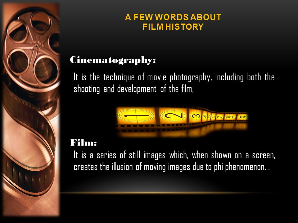 A FEW WORDS ABOUT FILM HISTORY The origin of the word film Other terms of film A common term of film in United states