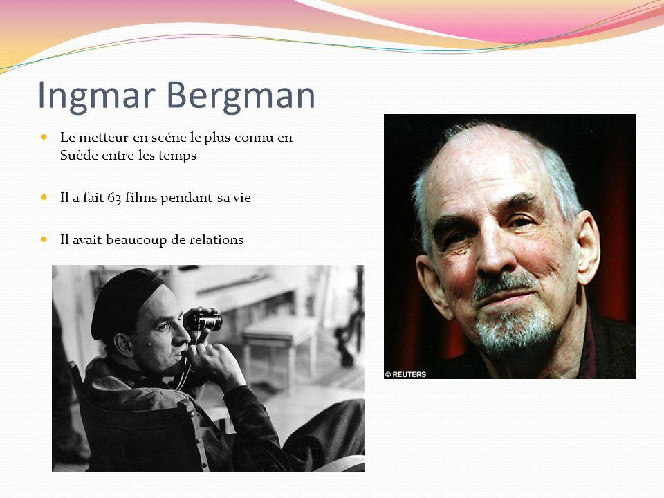 Ingmar Bergman Le metteur en scéne le plus connu en Suède entre les temps Il a fait 63 films pendant sa vie Il avait beaucoup de relations