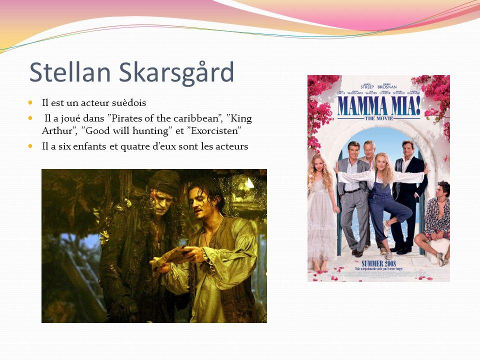 Stellan Skarsgård Il est un acteur suèdois Il a joué dans Pirates of the caribbean, King Arthur, Good will hunting et Exorcisten Il a six enfants et quatre deux sont les acteurs