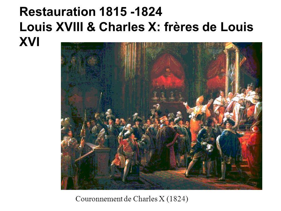 Couronnement de Charles X (1824) Restauration 1815 -1824 Louis XVIII & Charles X: frères de Louis XVI