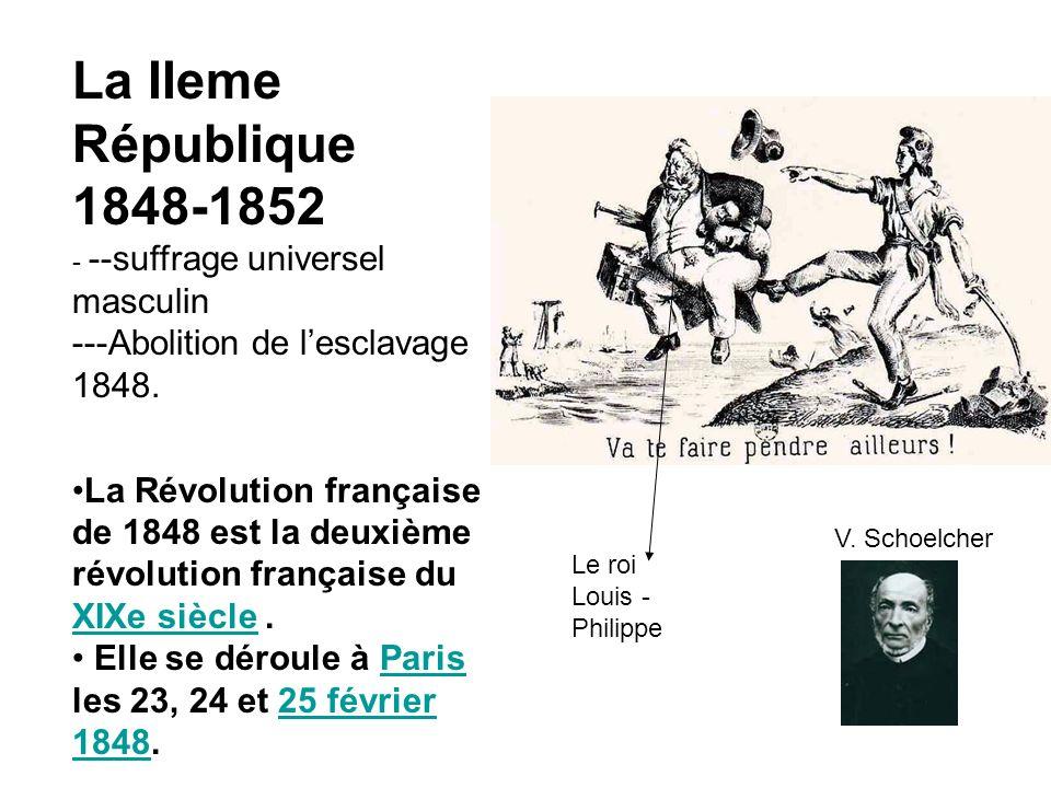 La IIeme République 1848-1852 - --suffrage universel masculin ---Abolition de lesclavage 1848. La Révolution française de 1848 est la deuxième révolut