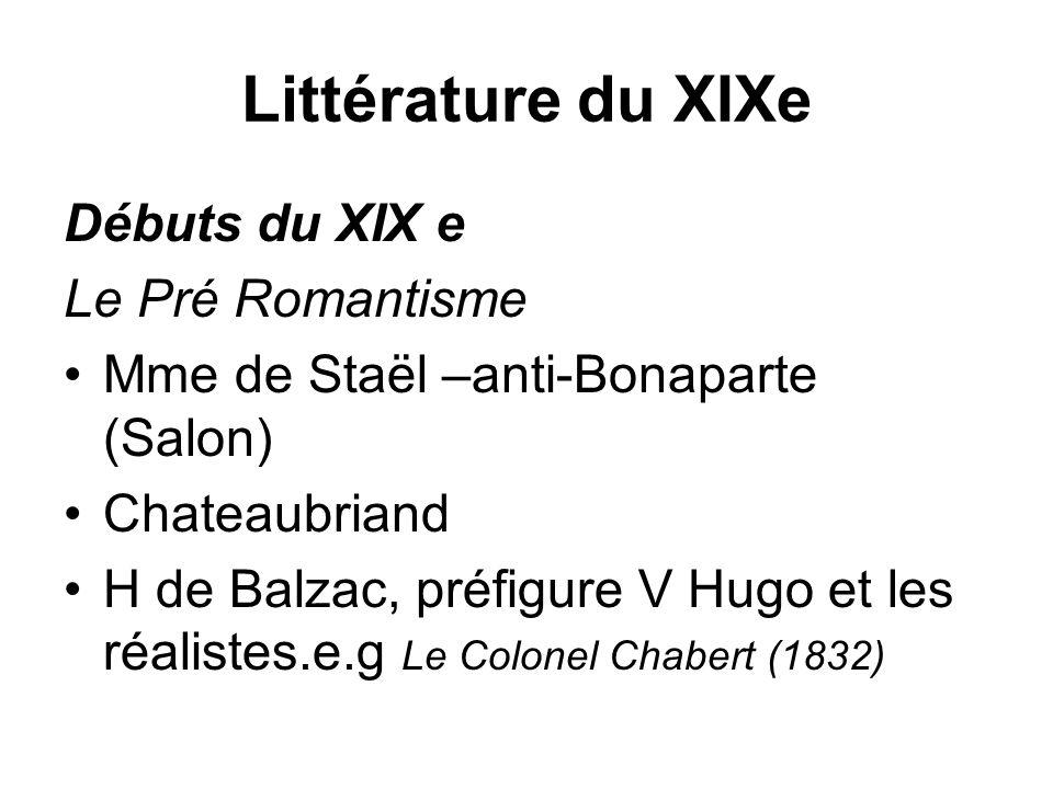 Littérature du XIXe Débuts du XIX e Le Pré Romantisme Mme de Staël –anti-Bonaparte (Salon) Chateaubriand H de Balzac, préfigure V Hugo et les réaliste