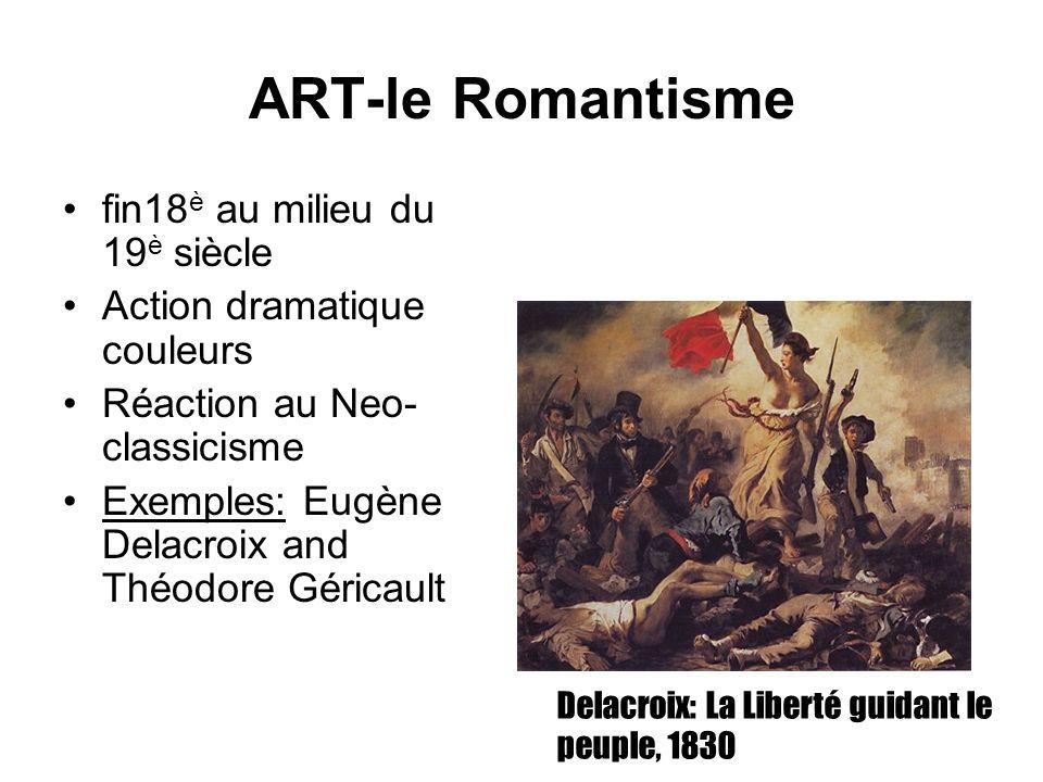 ART-le Romantisme fin18 è au milieu du 19 è siècle Action dramatique couleurs Réaction au Neo- classicisme Exemples: Eugène Delacroix and Théodore Gér