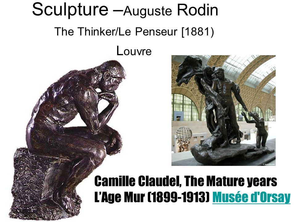 Sculpture – Auguste Rodin The Thinker/Le Penseur [1881) L ouvre Camille Claudel, The Mature years LAge Mur (1899-1913) Musée d'OrsayMusée d'Orsay
