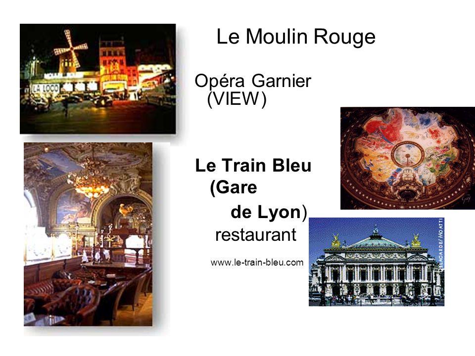 Le Moulin Rouge Opéra Garnier (VIEW) Le Train Bleu (Gare de Lyon) restaurant www.le-train-bleu.com