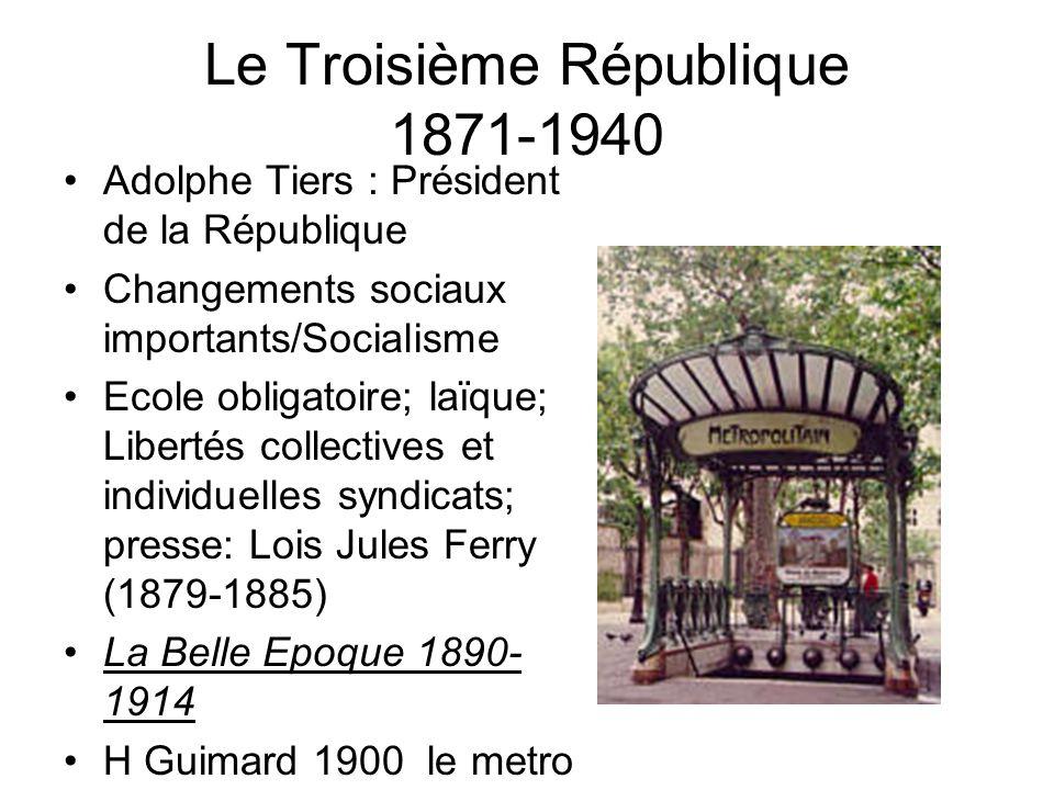 Le Troisième République 1871-1940 Adolphe Tiers : Président de la République Changements sociaux importants/Socialisme Ecole obligatoire; laïque; Libe