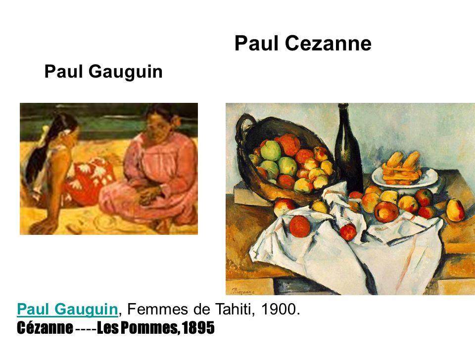 Paul Cezanne Paul Gauguin Paul Gauguin, Femmes de Tahiti, 1900. Cézanne ---- Les Pommes, 1895