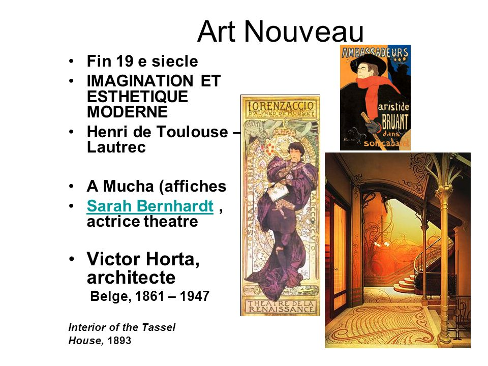 Art Nouveau Fin 19 e siecle IMAGINATION ET ESTHETIQUE MODERNE Henri de Toulouse – Lautrec A Mucha (affiches Sarah Bernhardt, actrice theatreSarah Bern