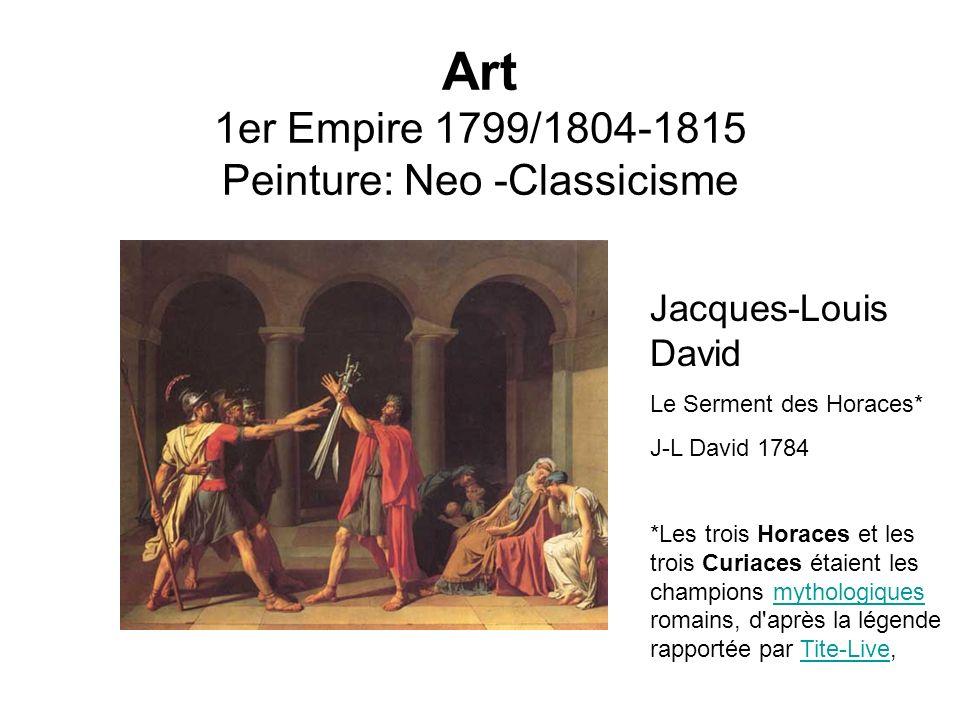 Art 1er Empire 1799/1804-1815 Peinture: Neo -Classicisme Jacques-Louis David Le Serment des Horaces* J-L David 1784 *Les trois Horaces et les trois Cu