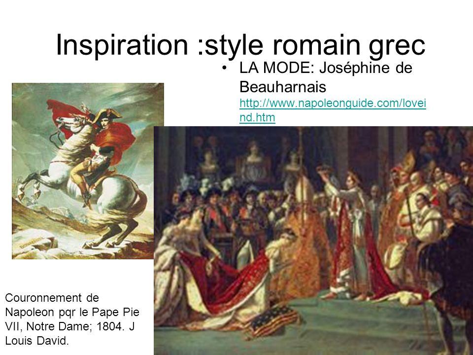 Inspiration :style romain grec LA MODE: Joséphine de Beauharnais http://www.napoleonguide.com/lovei nd.htm http://www.napoleonguide.com/lovei nd.htm C