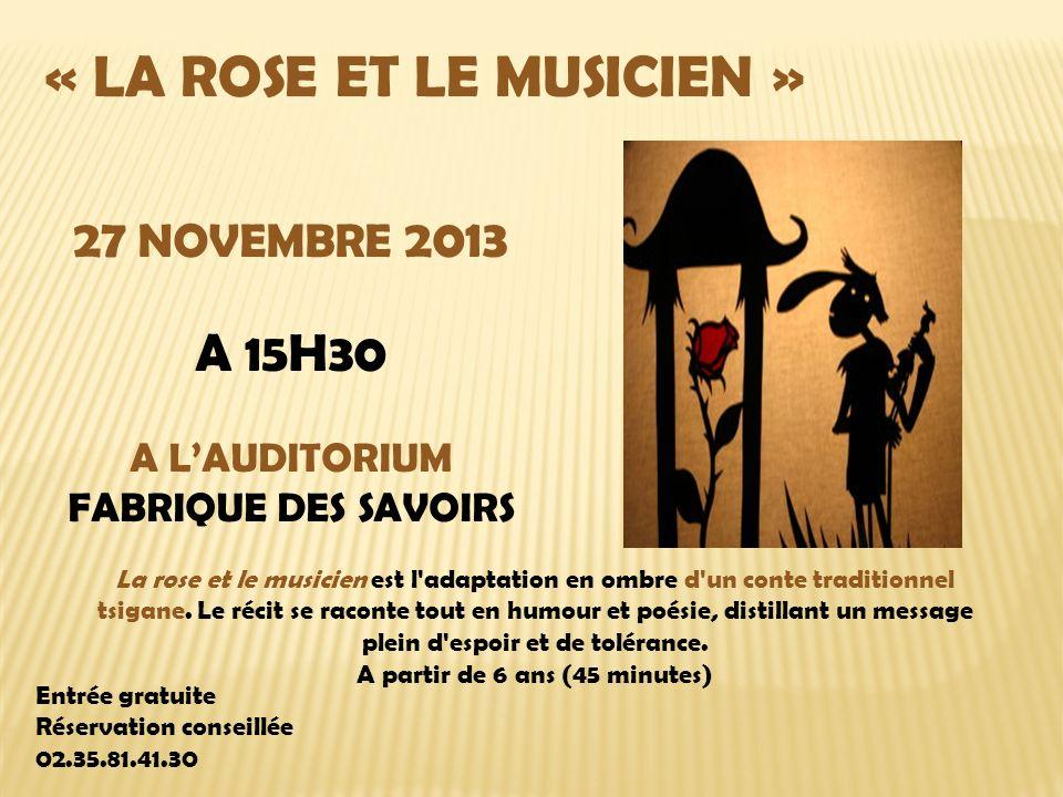 « LA ROSE ET LE MUSICIEN » 27 NOVEMBRE 2013 A 15H30 A LAUDITORIUM FABRIQUE DES SAVOIRS La rose et le musicien est l adaptation en ombre d un conte traditionnel tsigane.