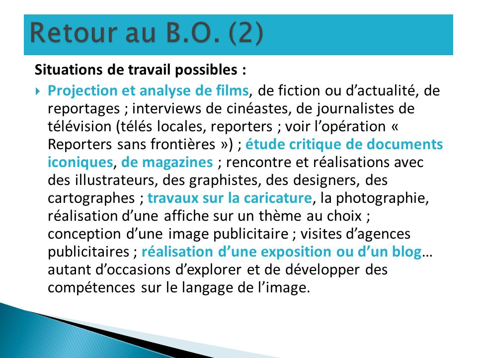 Situations de travail possibles : Projection et analyse de films, de fiction ou dactualité, de reportages ; interviews de cinéastes, de journalistes d