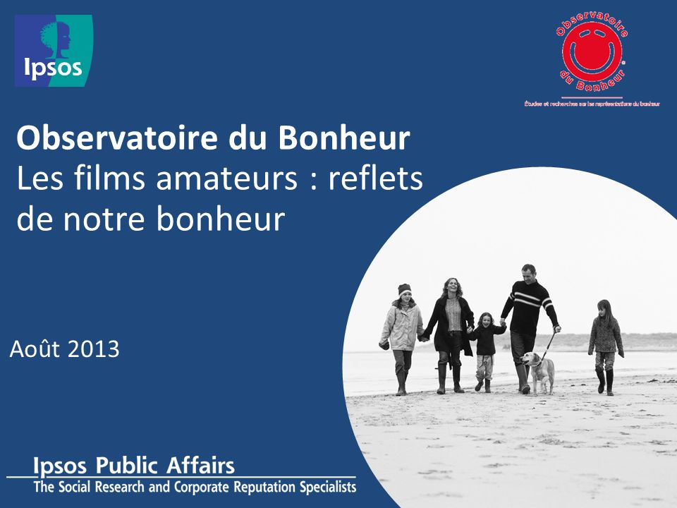 Observatoire du Bonheur Les films amateurs : reflets de notre bonheur Août 2013