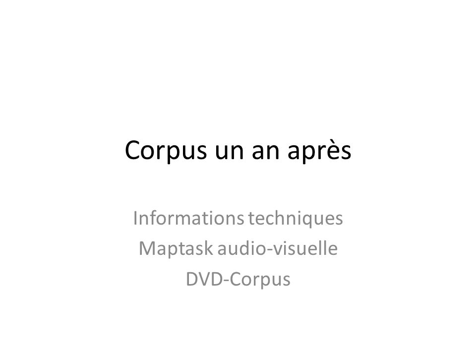Corpus un an après Informations techniques Maptask audio-visuelle DVD-Corpus