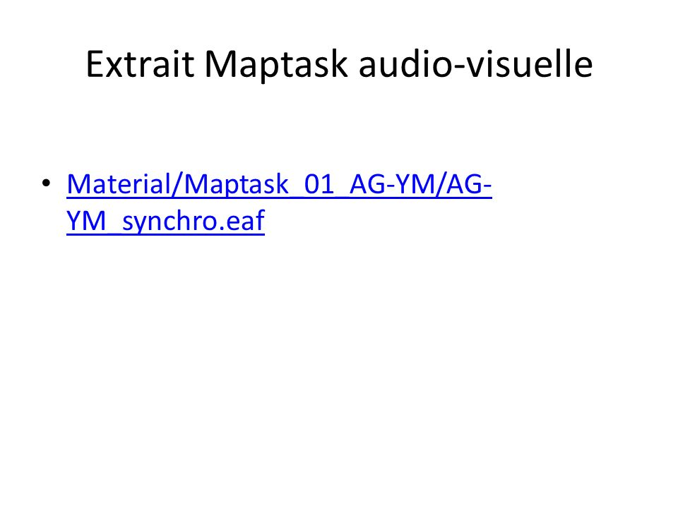 Extrait Maptask audio-visuelle Material/Maptask_01_AG-YM/AG- YM_synchro.eaf Material/Maptask_01_AG-YM/AG- YM_synchro.eaf