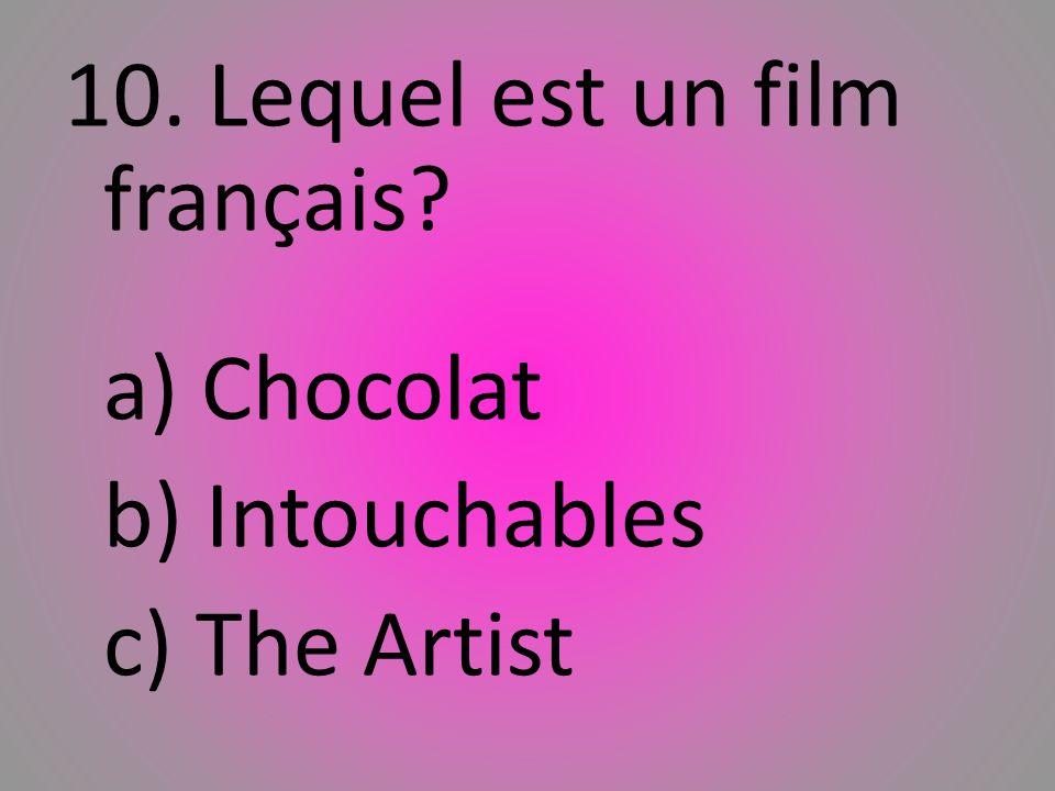 10. Lequel est un film franҫais? a) Chocolat b) Intouchables c) The Artist