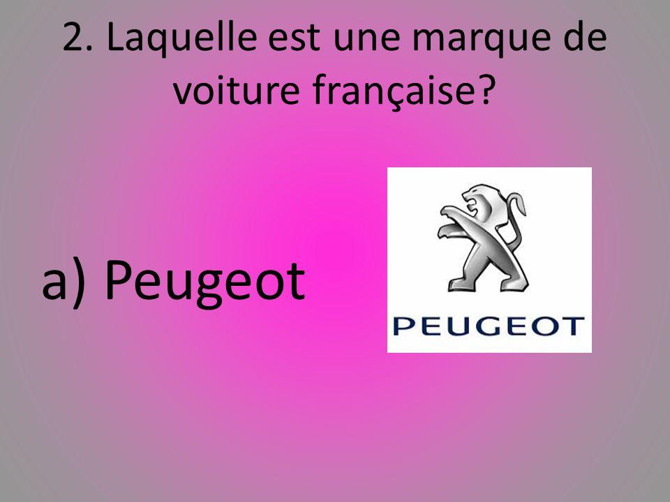 2. Laquelle est une marque de voiture franҫaise? a) Peugeot