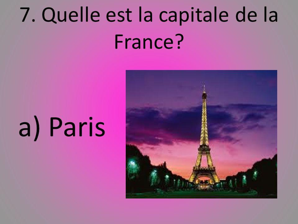 7. Quelle est la capitale de la France? a) Paris