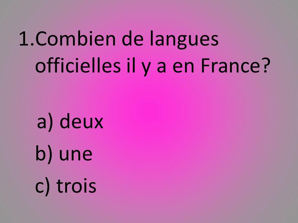 1.Combien de langues officielles il y a en France? a) deux b) une c) trois