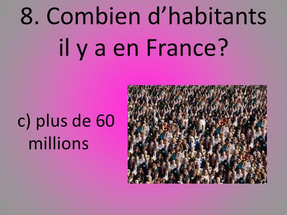8. Combien dhabitants il y a en France? c) plus de 60 millions