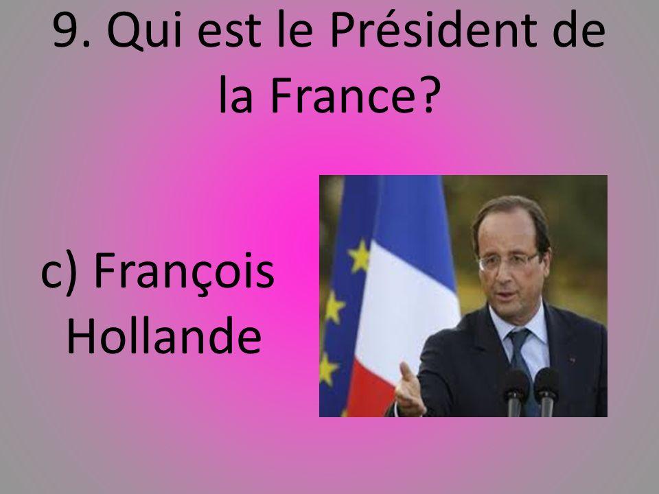 9. Qui est le Président de la France? c) Franҫois Hollande