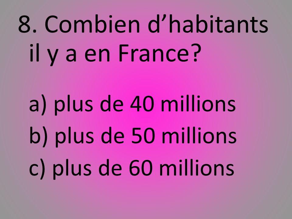 8. Combien dhabitants il y a en France? a) plus de 40 millions b) plus de 50 millions c) plus de 60 millions